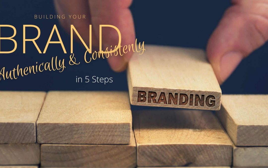 5 Key Ingredients to Building Your Brand Authencially & Consistently